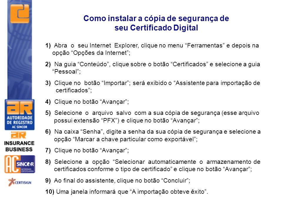 1) Abra o seu Internet Explorer, clique no menu Ferramentas e depois na opção Opções da Internet; 2) Na guia Conteúdo, clique sobre o botão Certificad