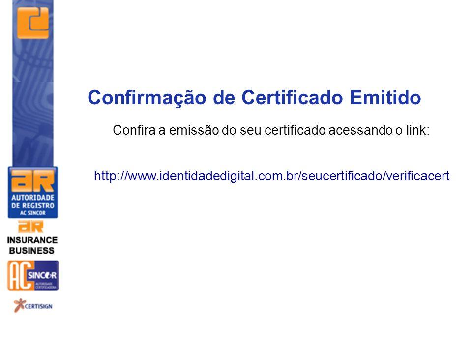Confira a emissão do seu certificado acessando o link: http://www.identidadedigital.com.br/seucertificado/verificacert Confirmação de Certificado Emit