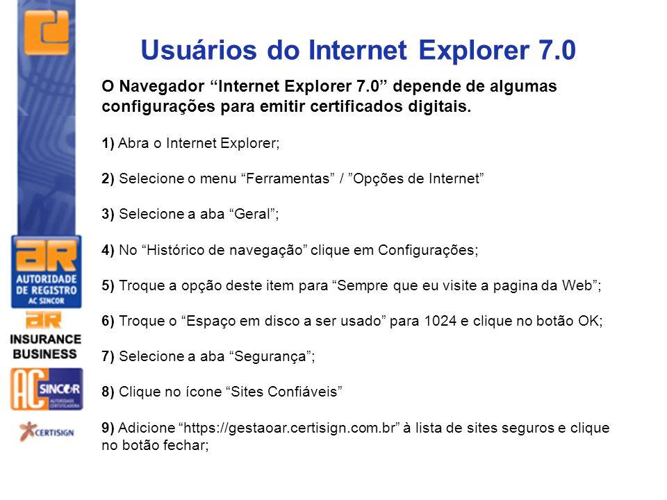 O Navegador Internet Explorer 7.0 depende de algumas configurações para emitir certificados digitais. 1) Abra o Internet Explorer; 2) Selecione o menu