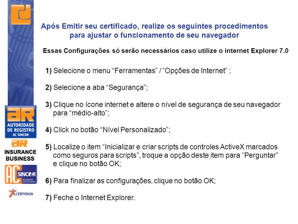 Essas Configurações só serão necessários caso utilize o internet Explorer 7.0 Após Emitir seu certificado, realize os seguintes procedimentos para aju