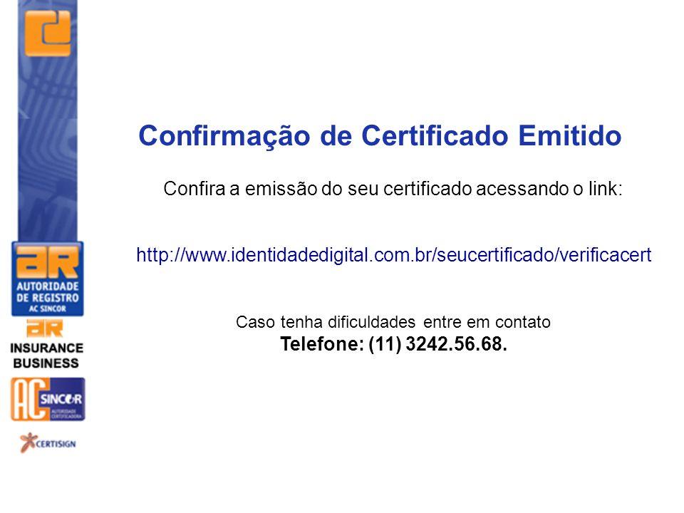 Confira a emissão do seu certificado acessando o link: http://www.identidadedigital.com.br/seucertificado/verificacert Caso tenha dificuldades entre e