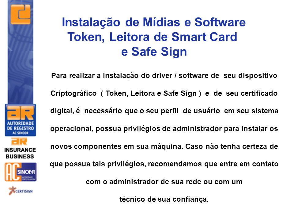 Instalação de Mídias e Software Token, Leitora de Smart Card e Safe Sign Para realizar a instalação do driver / software de seu dispositivo Criptográf