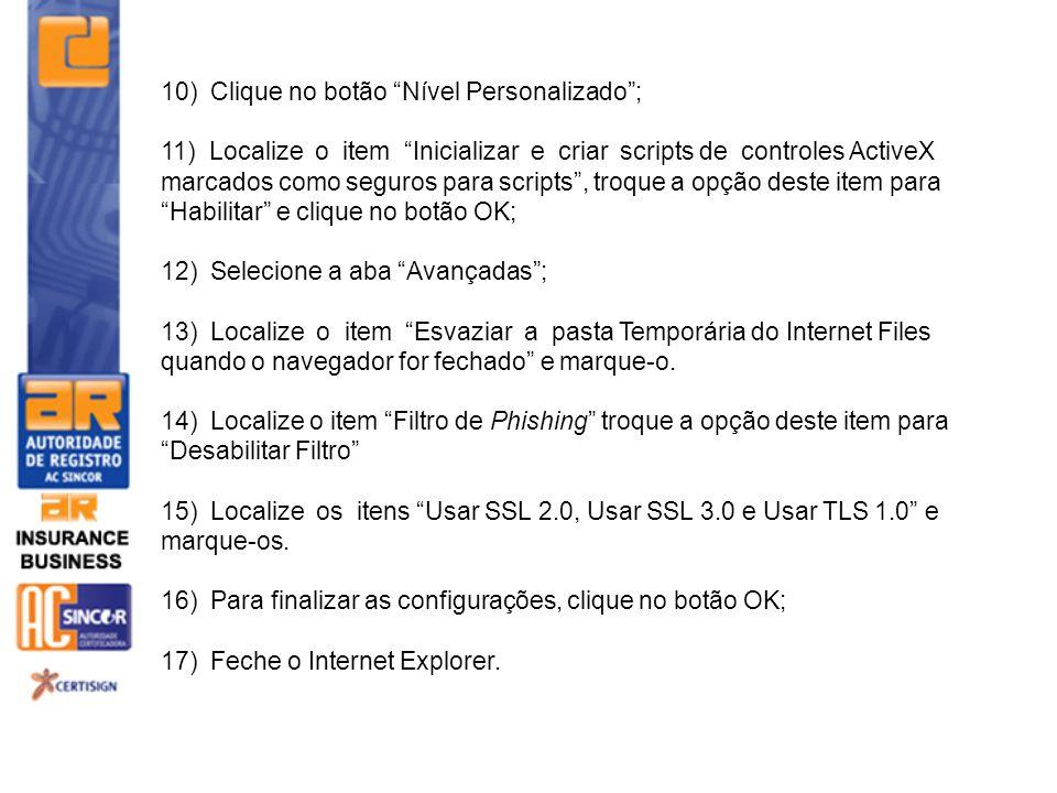 10) Clique no botão Nível Personalizado; 11) Localize o item Inicializar e criar scripts de controles ActiveX marcados como seguros para scripts, troq