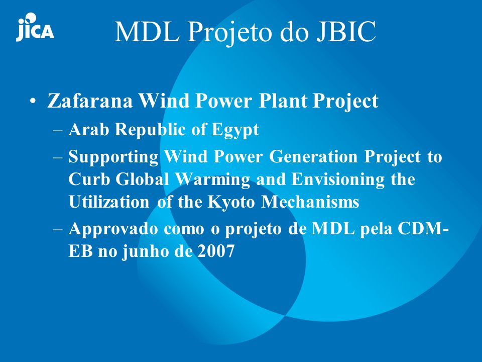 MDL Projeto do JBIC Zafarana Wind Power Plant Project –Arab Republic of Egypt –Supporting Wind Power Generation Project to Curb Global Warming and Env