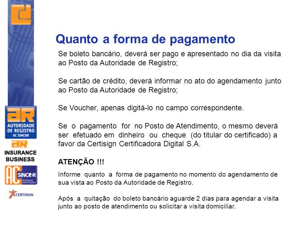 Quanto a forma de pagamento Se boleto bancário, deverá ser pago e apresentado no dia da visita ao Posto da Autoridade de Registro; Se cartão de crédit