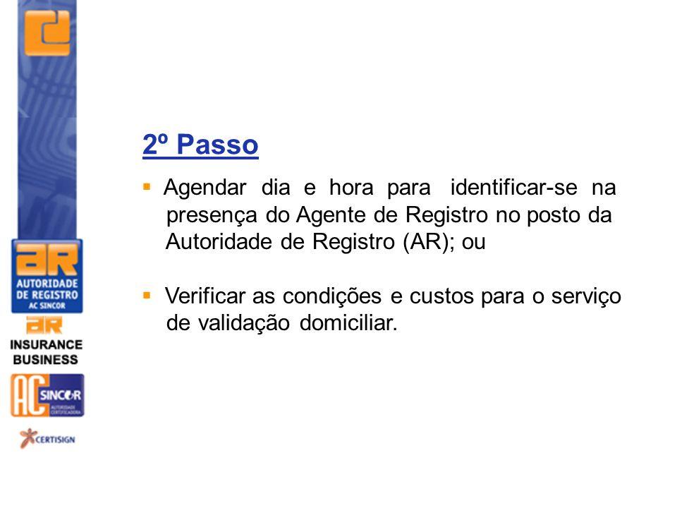 2º Passo Agendar dia e hora para identificar-se na presença do Agente de Registro no posto da Autoridade de Registro (AR); ou Verificar as condições e