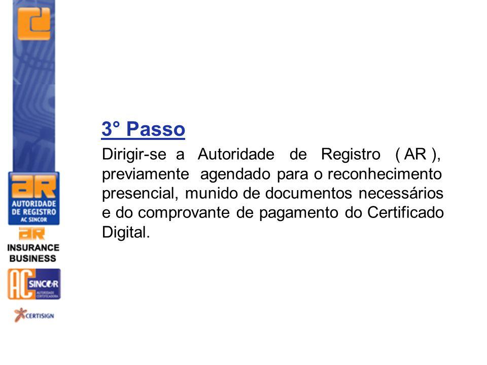3° Passo Dirigir-se a Autoridade de Registro ( AR ), previamente agendado para o reconhecimento presencial, munido de documentos necessários e do comp
