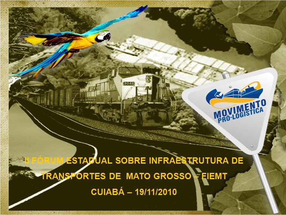 II FÓRUM ESTADUAL SOBRE INFRAESTRUTURA DE TRANSPORTES DE MATO GROSSO – FIEMT CUIABÁ – 19/11/2010