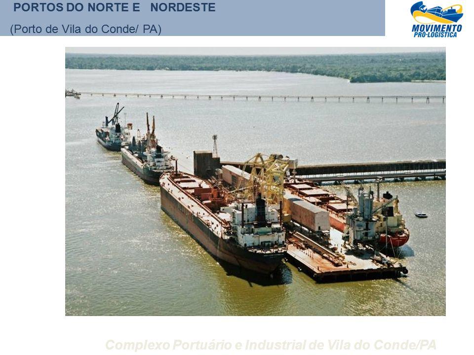 Complexo Portuário e Industrial de Vila do Conde/PA PORTOS DO NORTE E NORDESTE (Porto de Vila do Conde/ PA) PORTOS DO NORTE E NORDESTE (Porto de Vila