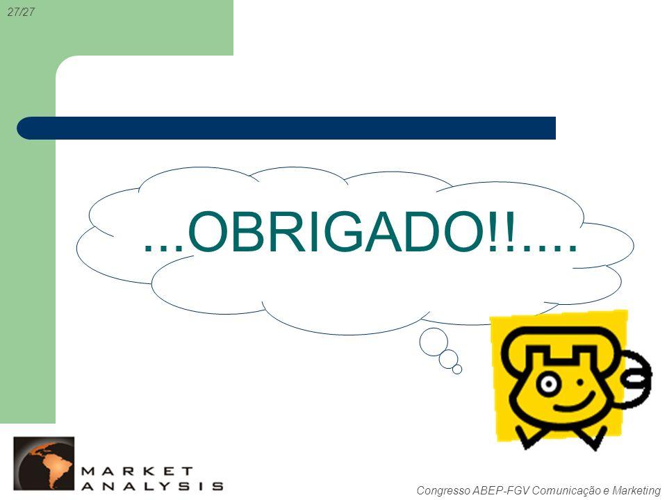 Congresso ABEP-FGV Comunicação e Marketing 27/27...OBRIGADO!!....