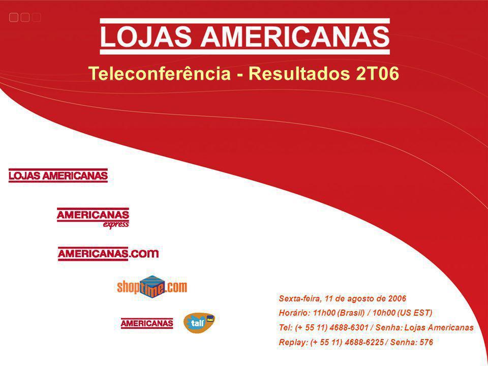 Teleconferência - Resultados 2T06 Sexta-feira, 11 de agosto de 2006 Horário: 11h00 (Brasil) / 10h00 (US EST) Tel: (+ 55 11) 4688-6301 / Senha: Lojas A