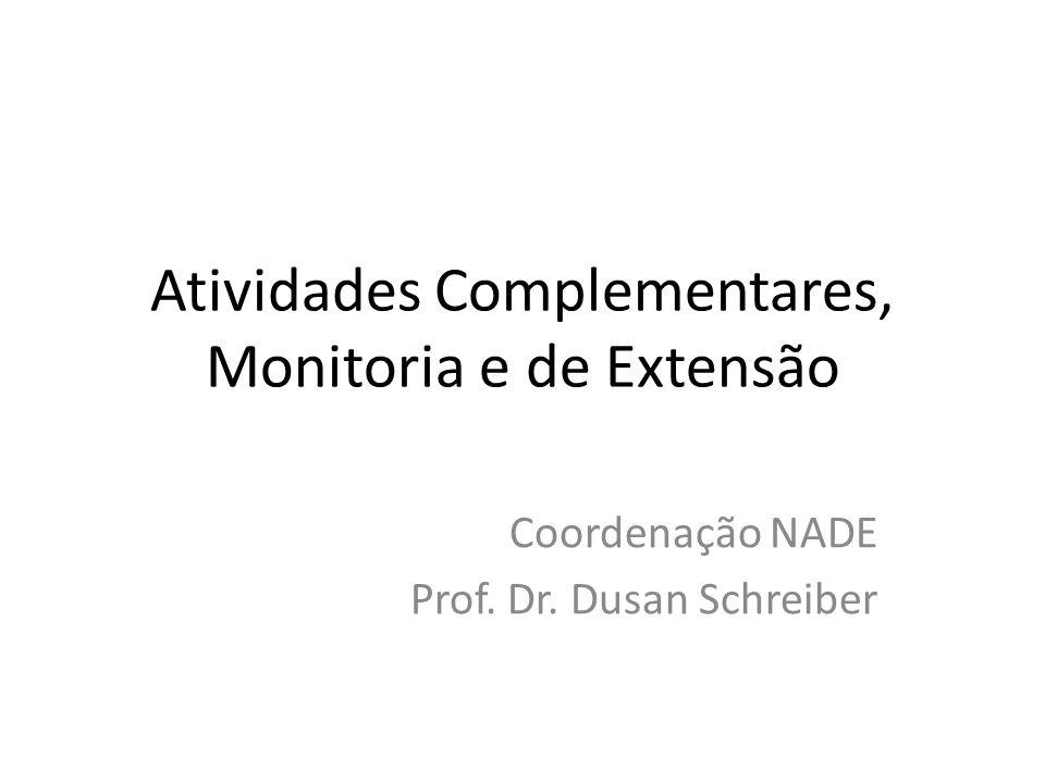 Atividades Complementares, Monitoria e de Extensão Coordenação NADE Prof. Dr. Dusan Schreiber
