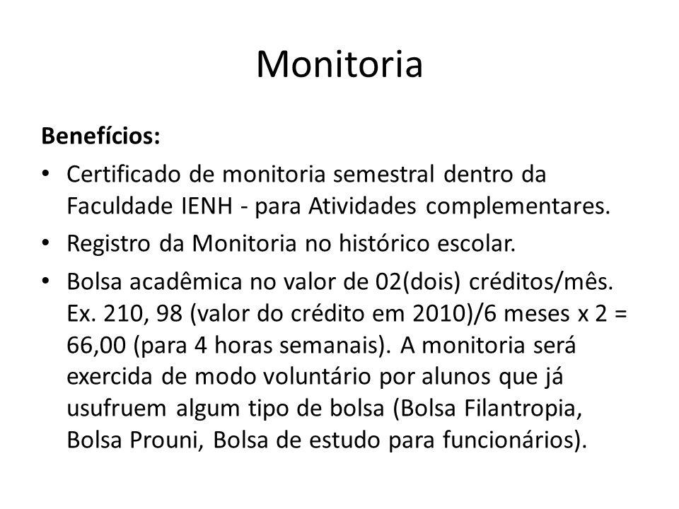 Monitoria Benefícios: Certificado de monitoria semestral dentro da Faculdade IENH - para Atividades complementares. Registro da Monitoria no histórico