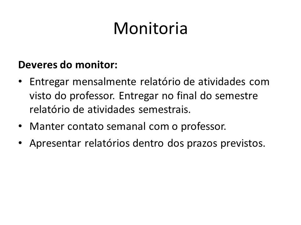 Monitoria Deveres do monitor: Entregar mensalmente relatório de atividades com visto do professor. Entregar no final do semestre relatório de atividad