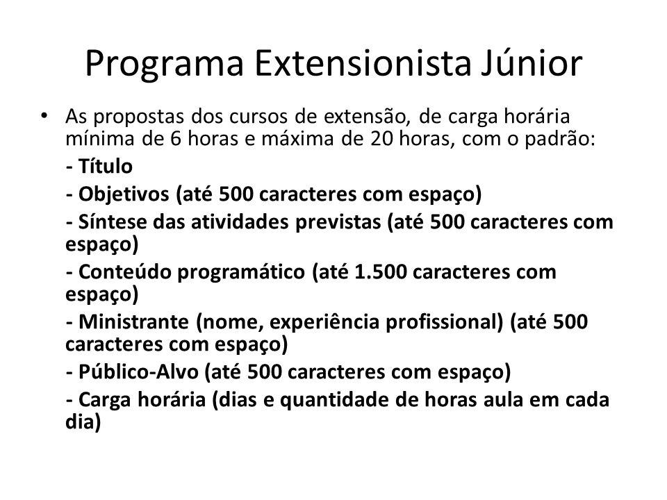 Programa Extensionista Júnior As propostas dos cursos de extensão, de carga horária mínima de 6 horas e máxima de 20 horas, com o padrão: - Título - O
