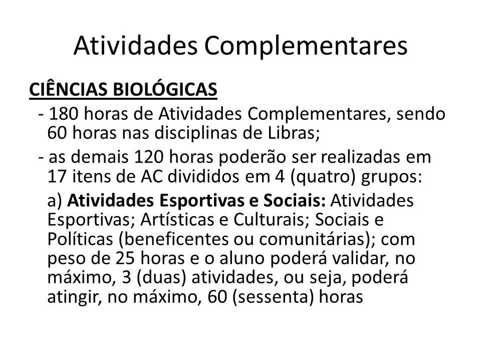 Atividades Complementares CIÊNCIAS BIOLÓGICAS - 180 horas de Atividades Complementares, sendo 60 horas nas disciplinas de Libras; - as demais 120 hora