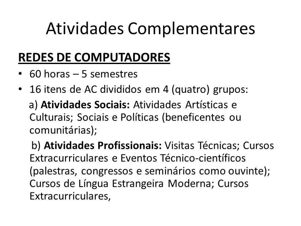 Atividades Complementares REDES DE COMPUTADORES 60 horas – 5 semestres 16 itens de AC divididos em 4 (quatro) grupos: a) Atividades Sociais: Atividade
