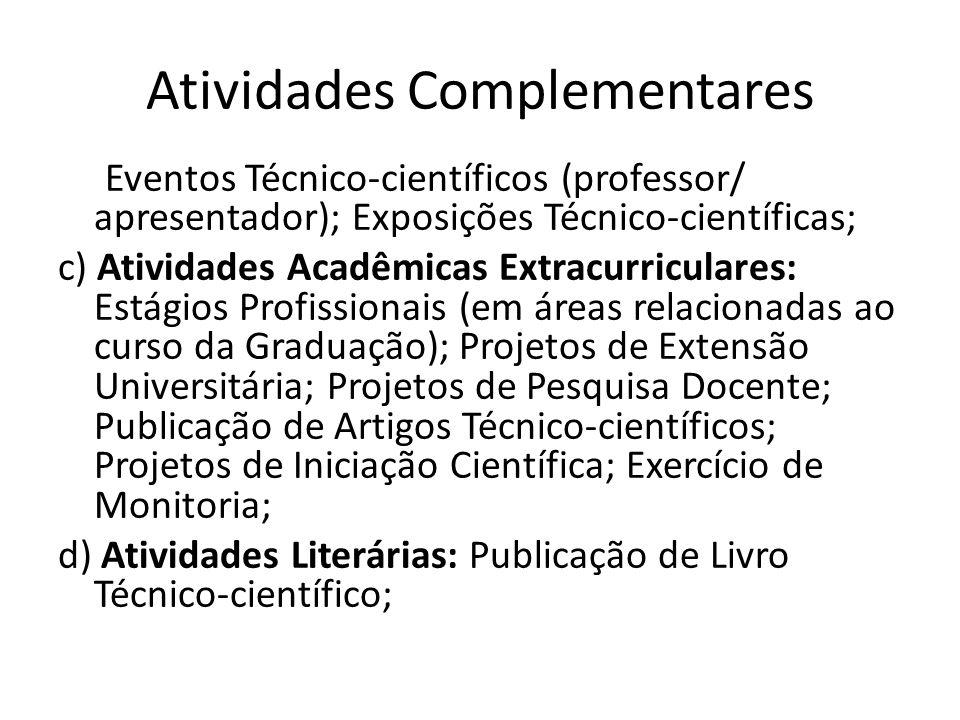 Atividades Complementares Eventos Técnico-científicos (professor/ apresentador); Exposições Técnico-científicas; c) Atividades Acadêmicas Extracurricu