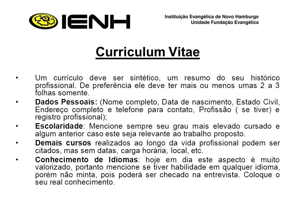 Curriculum Vitae Um currículo deve ser sintético, um resumo do seu histórico profissional. De preferência ele deve ter mais ou menos umas 2 a 3 folhas