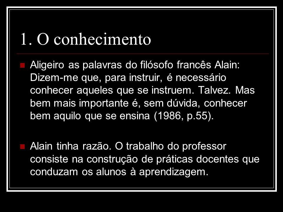 1. O conhecimento Aligeiro as palavras do filósofo francês Alain: Dizem-me que, para instruir, é necessário conhecer aqueles que se instruem. Talvez.