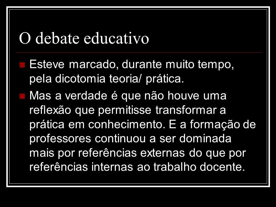 O debate educativo Esteve marcado, durante muito tempo, pela dicotomia teoria/ prática. Mas a verdade é que não houve uma reflexão que permitisse tran