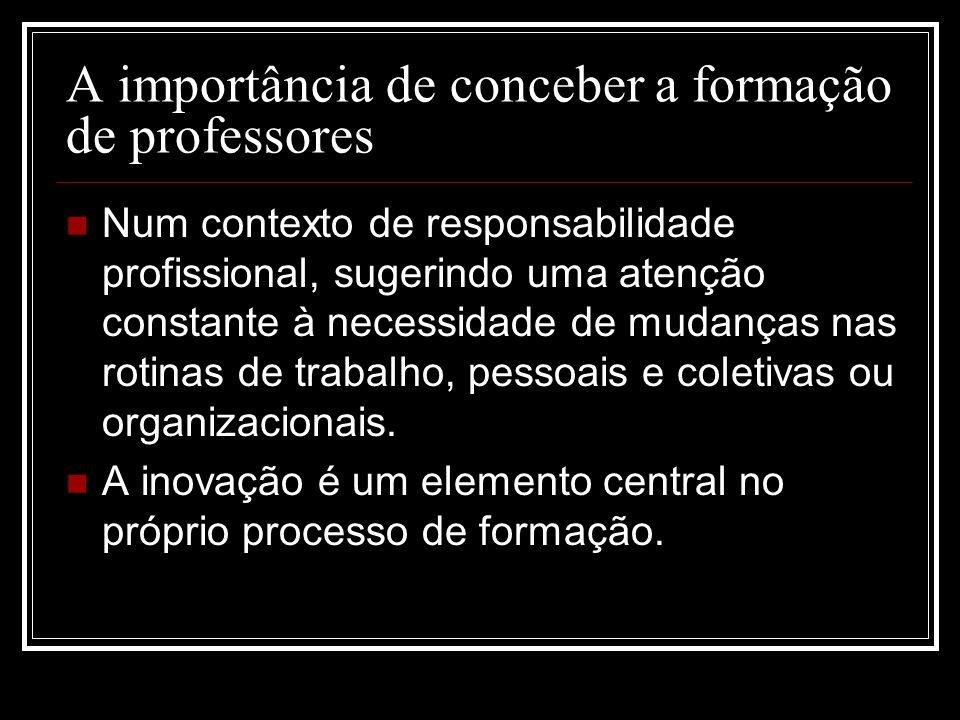 A importância de conceber a formação de professores Num contexto de responsabilidade profissional, sugerindo uma atenção constante à necessidade de mu