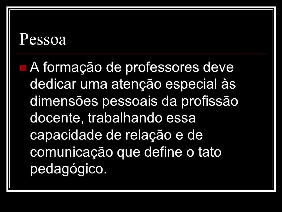 Pessoa A formação de professores deve dedicar uma atenção especial às dimensões pessoais da profissão docente, trabalhando essa capacidade de relação