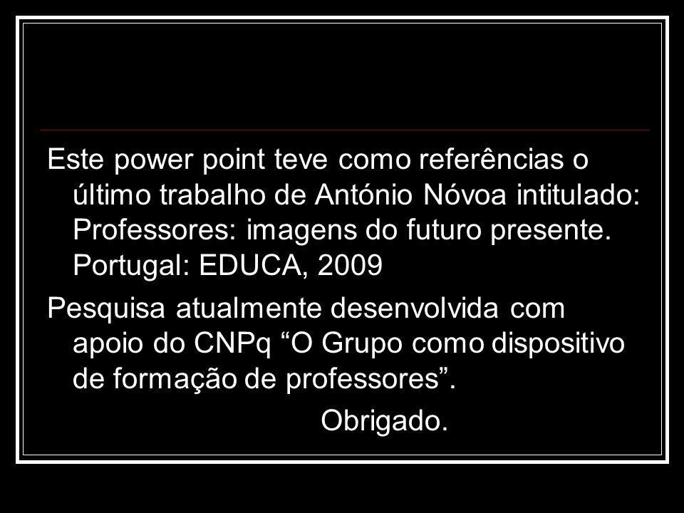 Este power point teve como referências o último trabalho de António Nóvoa intitulado: Professores: imagens do futuro presente. Portugal: EDUCA, 2009 P