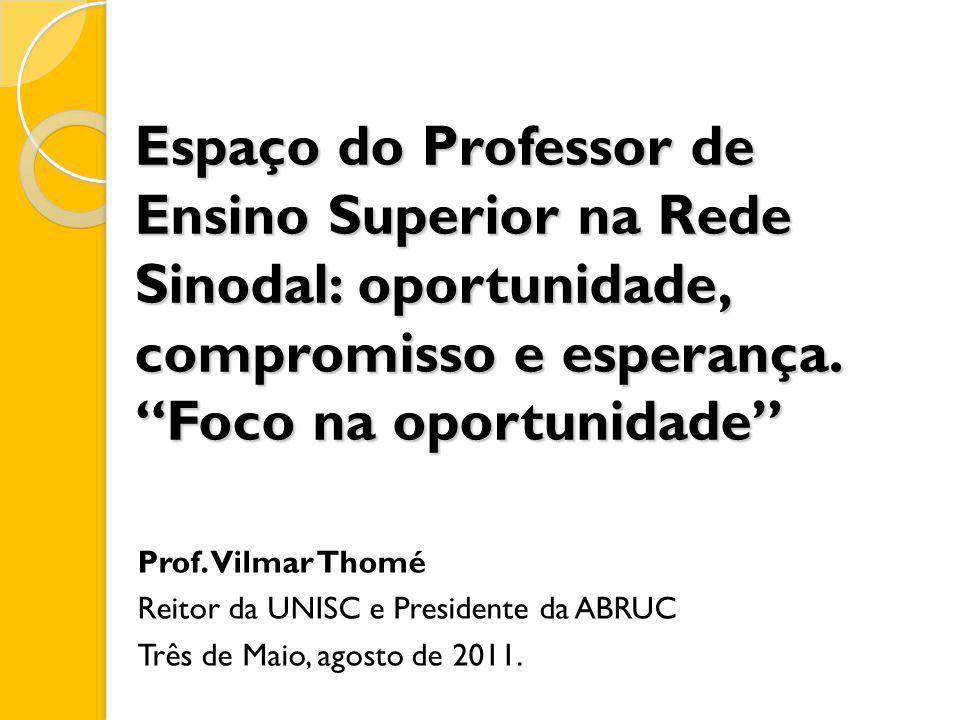 Espaço do Professor de Ensino Superior na Rede Sinodal: oportunidade, compromisso e esperança. Foco na oportunidade Prof. Vilmar Thomé Reitor da UNISC
