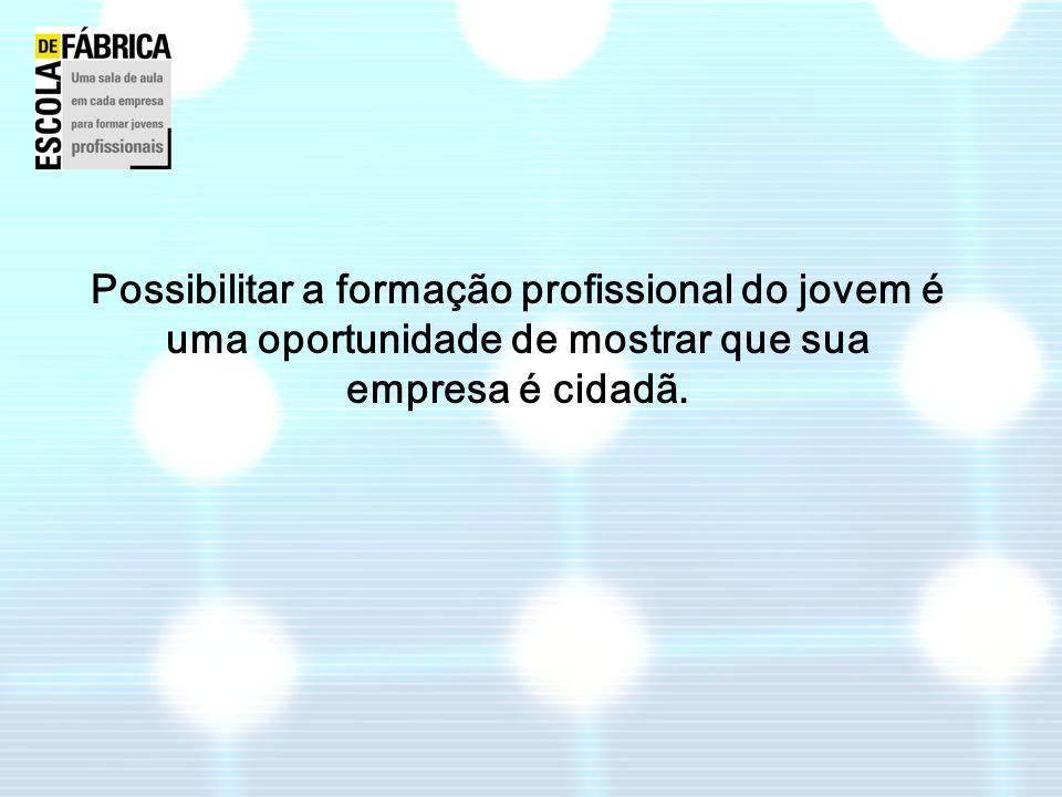 Possibilitar a formação profissional do jovem é uma oportunidade de mostrar que sua empresa é cidadã.