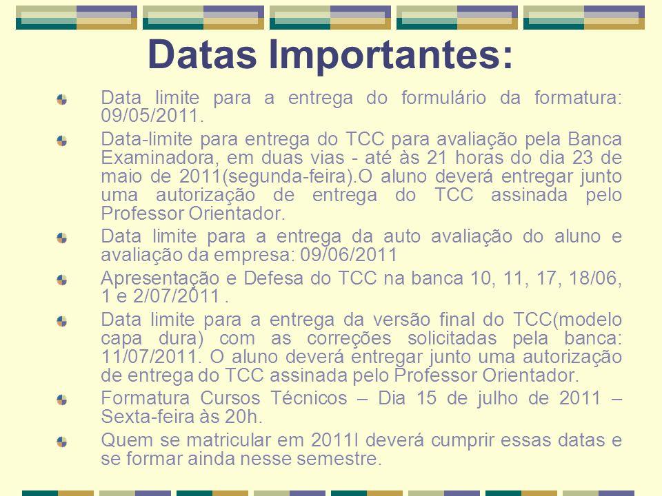 Datas Importantes: Data limite para a entrega do formulário da formatura: 09/05/2011. Data-limite para entrega do TCC para avaliação pela Banca Examin