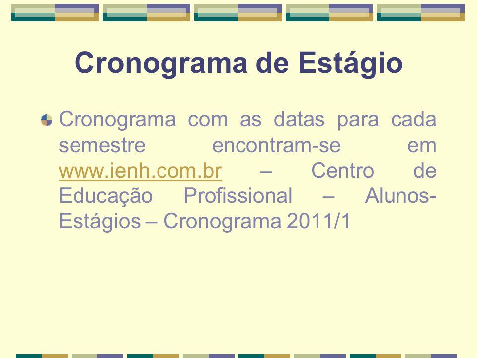 Cronograma de Estágio Cronograma com as datas para cada semestre encontram-se em www.ienh.com.br – Centro de Educação Profissional – Alunos- Estágios