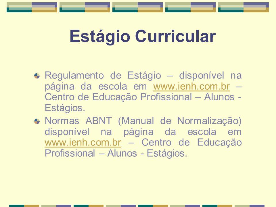 Estágio Curricular Regulamento de Estágio – disponível na página da escola em www.ienh.com.br – Centro de Educação Profissional – Alunos - Estágios.ww