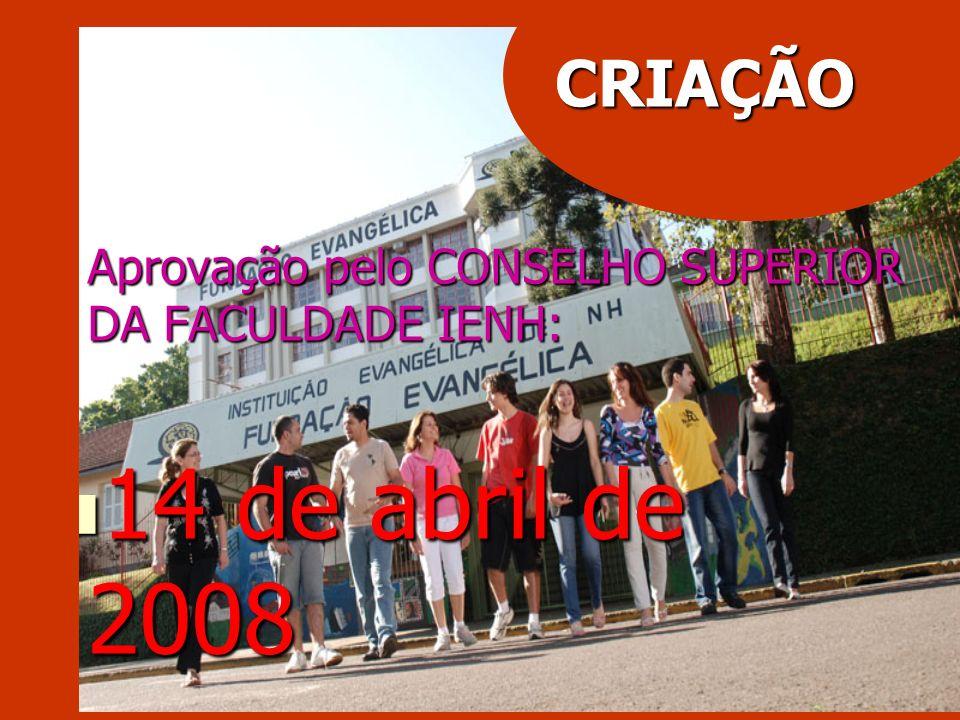 Aprovação pelo CONSELHO SUPERIOR DA FACULDADE IENH: Aprovação pelo CONSELHO SUPERIOR DA FACULDADE IENH: 14 de abril de 2008 14 de abril de 2008 CRIAÇÃ