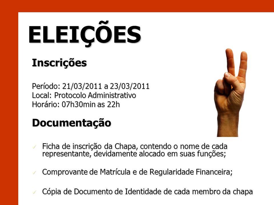 ELEIÇÕES Inscrições Período: 21/03/2011 a 23/03/2011 Local: Protocolo Administrativo Horário: 07h30min as 22h Documentação Ficha de inscrição da Chapa