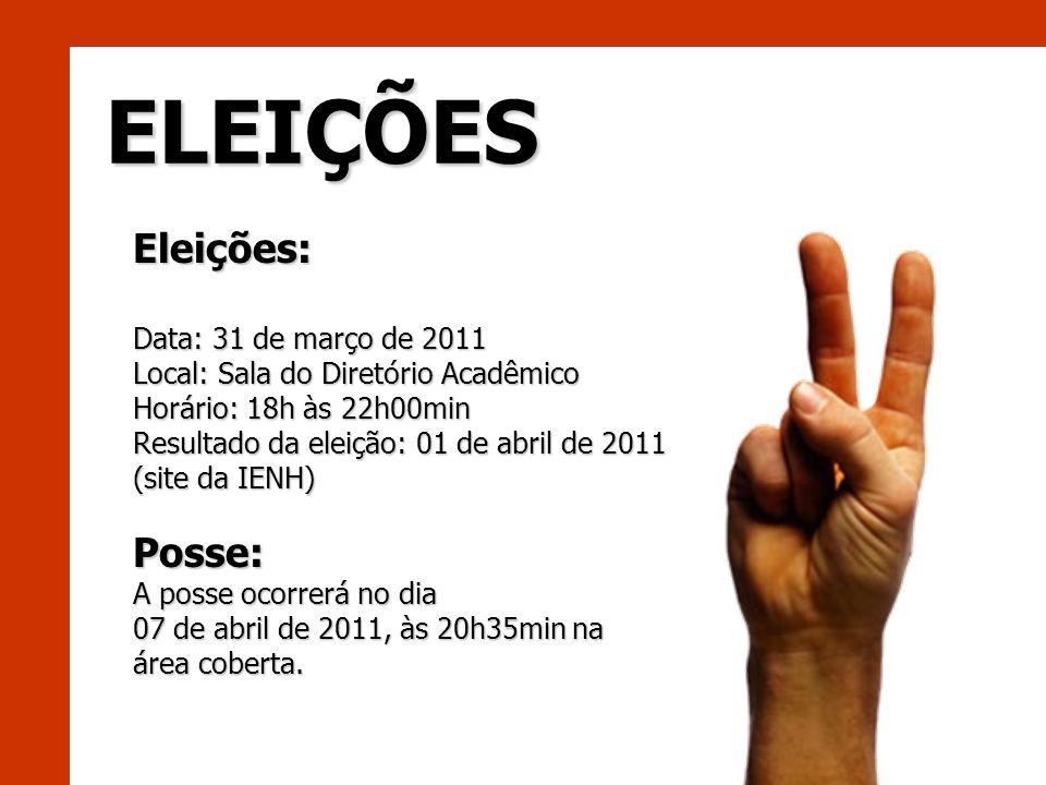 Eleições: Data: 31 de março de 2011 Local: Sala do Diretório Acadêmico Horário: 18h às 22h00min Resultado da eleição: 01 de abril de 2011 (site da IEN