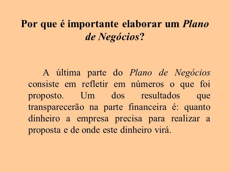 Por que é importante elaborar um Plano de Negócios? A última parte do Plano de Negócios consiste em refletir em números o que foi proposto. Um dos res