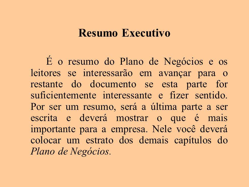 Resumo Executivo É o resumo do Plano de Negócios e os leitores se interessarão em avançar para o restante do documento se esta parte for suficientemen