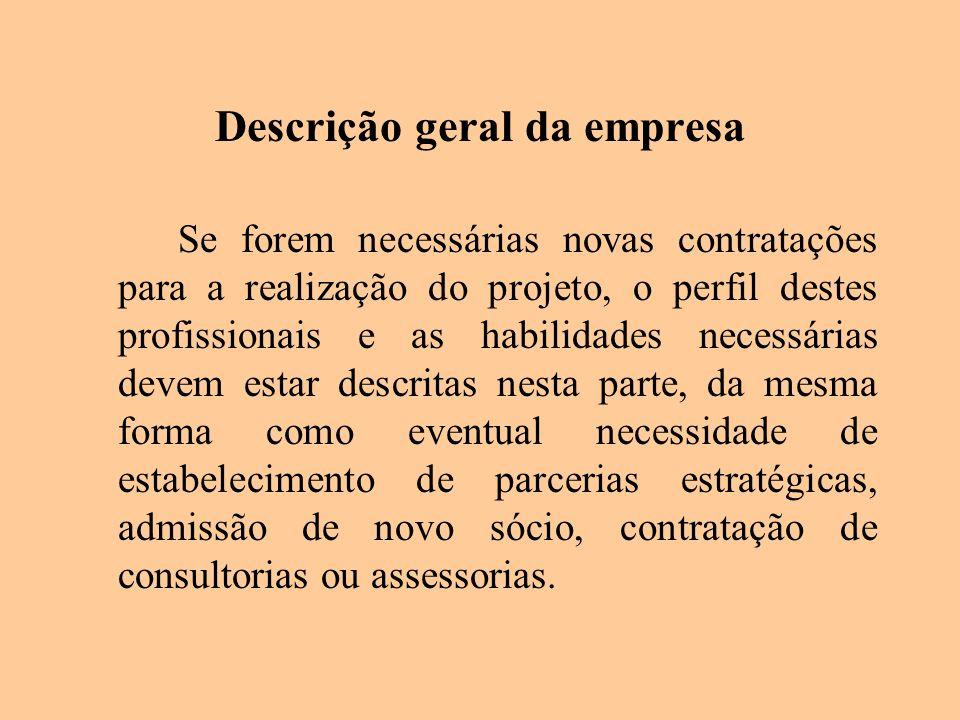 Descrição geral da empresa Se forem necessárias novas contratações para a realização do projeto, o perfil destes profissionais e as habilidades necess