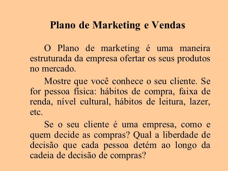 Plano de Marketing e Vendas O Plano de marketing é uma maneira estruturada da empresa ofertar os seus produtos no mercado. Mostre que você conhece o s