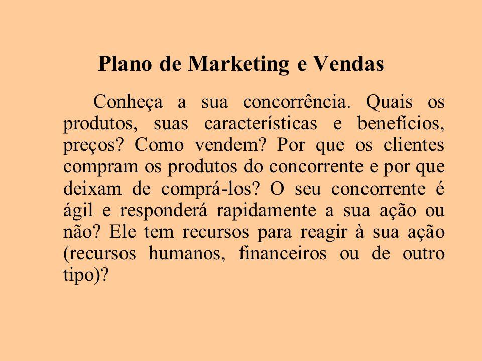 Plano de Marketing e Vendas Conheça a sua concorrência. Quais os produtos, suas características e benefícios, preços? Como vendem? Por que os clientes