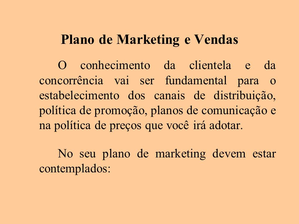 Plano de Marketing e Vendas O conhecimento da clientela e da concorrência vai ser fundamental para o estabelecimento dos canais de distribuição, polít