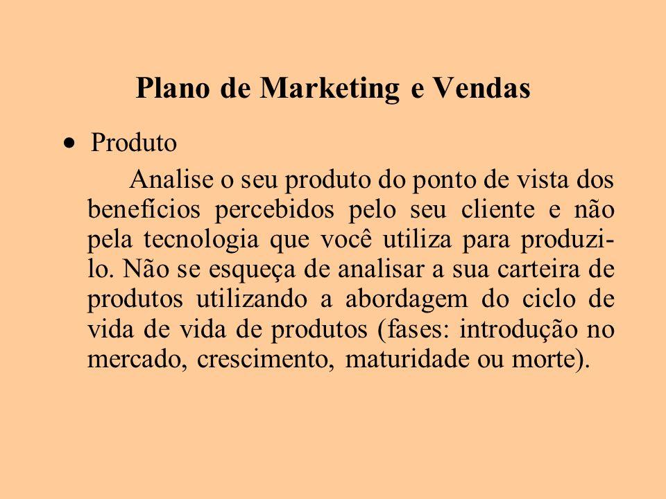 Plano de Marketing e Vendas Produto Analise o seu produto do ponto de vista dos benefícios percebidos pelo seu cliente e não pela tecnologia que você