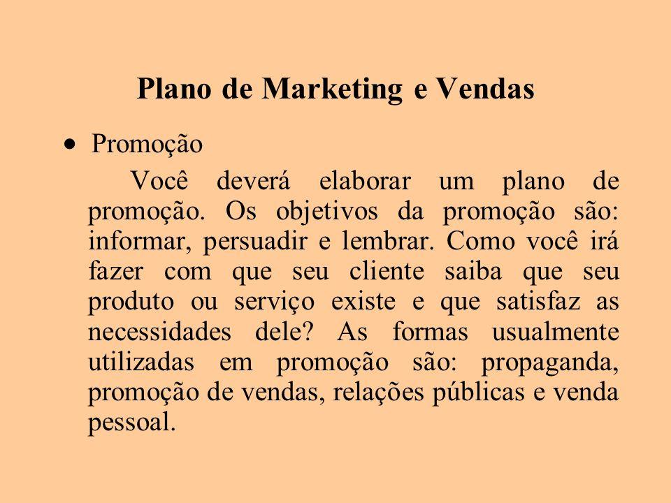 Plano de Marketing e Vendas Promoção Você deverá elaborar um plano de promoção. Os objetivos da promoção são: informar, persuadir e lembrar. Como você