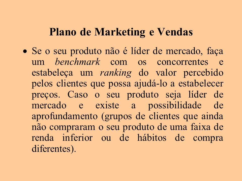 Plano de Marketing e Vendas Se o seu produto não é líder de mercado, faça um benchmark com os concorrentes e estabeleça um ranking do valor percebido