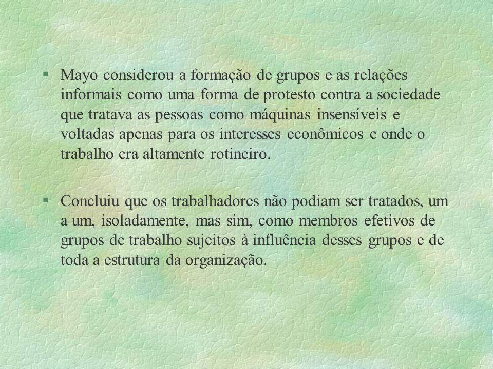 Mayo considerou a formação de grupos e as relações informais como uma forma de protesto contra a sociedade que tratava as pessoas como máquinas insens