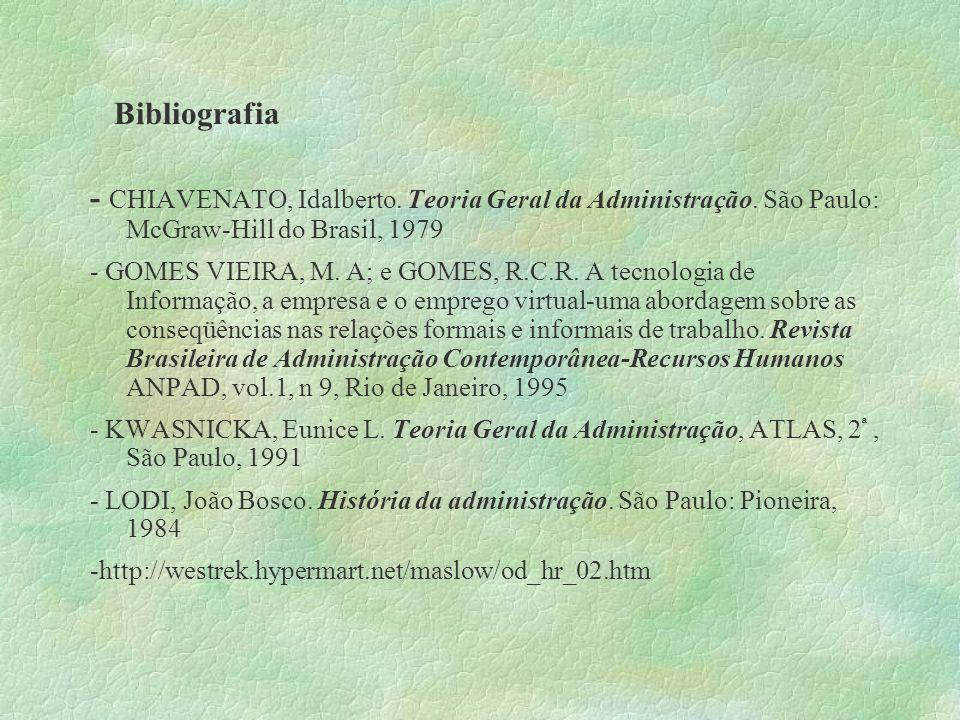 Bibliografia - CHIAVENATO, Idalberto. Teoria Geral da Administração. São Paulo: McGraw-Hill do Brasil, 1979 - GOMES VIEIRA, M. A; e GOMES, R.C.R. A te