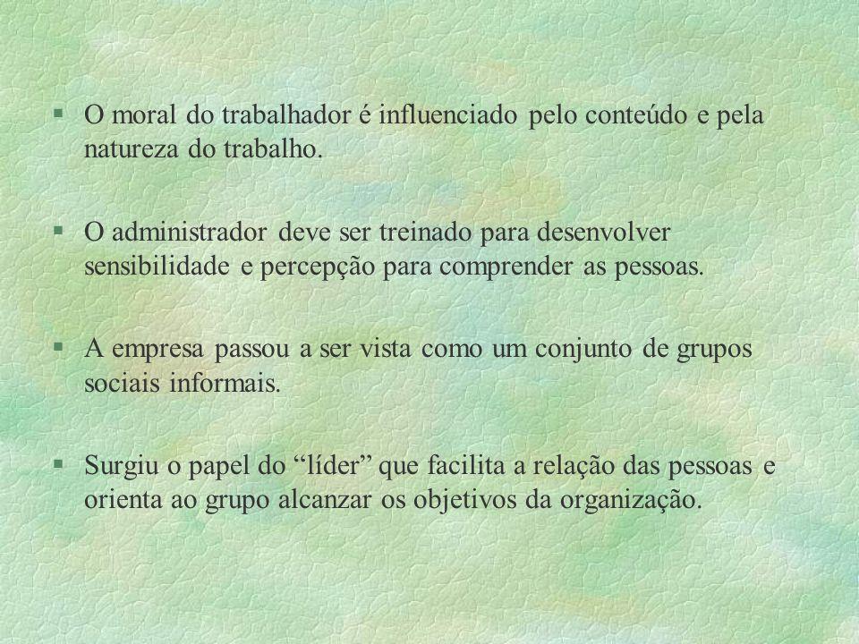 O moral do trabalhador é influenciado pelo conteúdo e pela natureza do trabalho. O administrador deve ser treinado para desenvolver sensibilidade e pe
