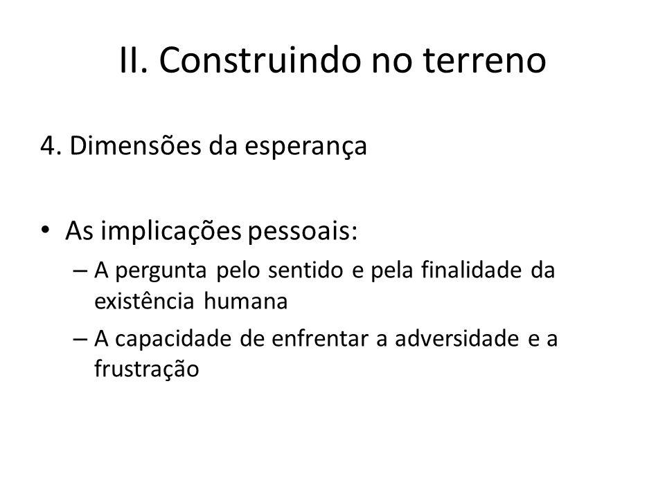 II. Construindo no terreno 4. Dimensões da esperança As implicações pessoais: – A pergunta pelo sentido e pela finalidade da existência humana – A cap