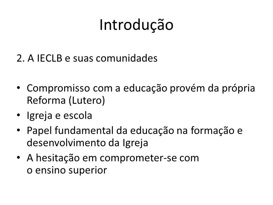 Introdução 2. A IECLB e suas comunidades Compromisso com a educação provém da própria Reforma (Lutero) Igreja e escola Papel fundamental da educação n